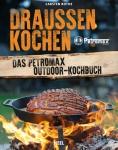 Draußen kochen - Das Petromax-Outdoor-Kochbuch