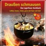 Draußen schmausen. Das Lagerfeuer Kochbuch